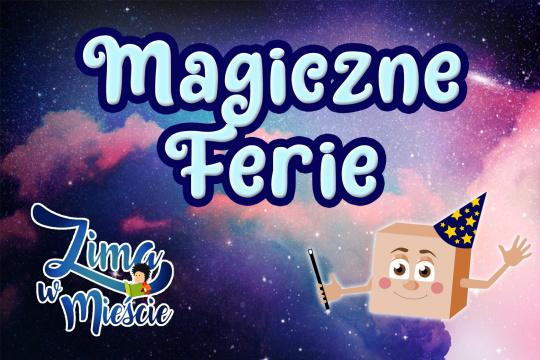 Baner promujący zapisy na Magiczne Ferie w ramach programu Zima w Mieście 2021