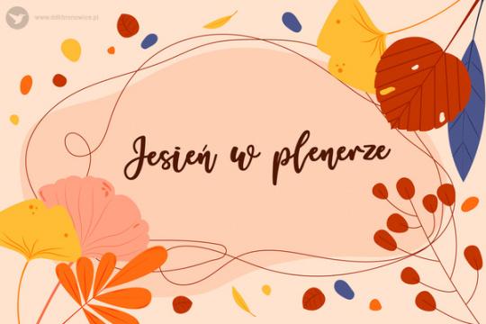 Grafika promująca jesienne warsztaty artystyczne. Po środku napis: Jesień w plenerze. Dookoła napisu różnokolorowe listki.