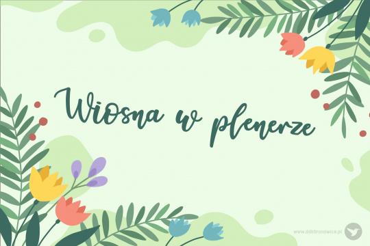 Wiosna w plenerze - Kośminek